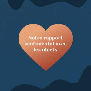 rapport sentimental objets